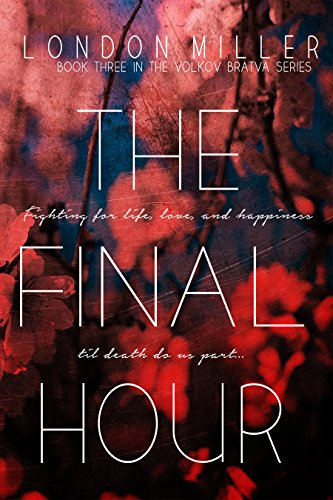 London Miller - The Final Hour (Volkov Bratva Book 3)