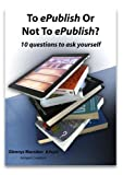 img - for To ePublish or not to ePublish? book / textbook / text book