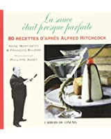 LA SAUCE ÉTAIT PRESQUE PARFAITE. 80 recettes d'après Alfred Hitchcock