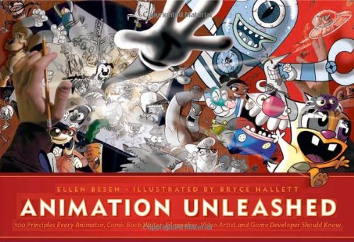 Animation Unleashed: 100 Principles Every Animator, Comic Book Writers, Filmmakers, Video Artist, and Game Developer Should Know