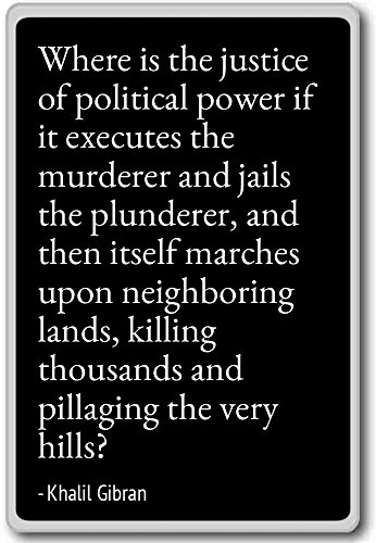 Where is the justice of political power if it... - Khalil Gibran - quotes fridge magnet, Black - Magnete frigo