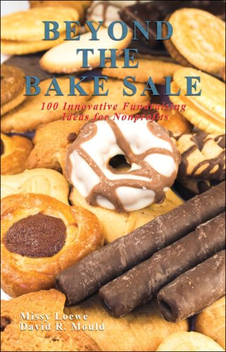 Beyond the Bake Sale: 100 Innovative Fundraising Ideas for Nonprofits
