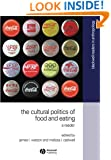 The Cultural Politics of Food and Eating (Blackwell Readers in Anthroplogy, No. 8)