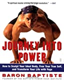 Journey Into Power : How to Sculpt Your Ideal Body, Free Your True Self,  and Transform Your Life With Yoga