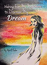 Waking from My Nightmare to Discover My Dream: A Story of Perseverance and Forgiveness