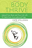 Body Thrive: Uplevel Your Body and Your Life with 10 Habits from Ayurveda and Yoga