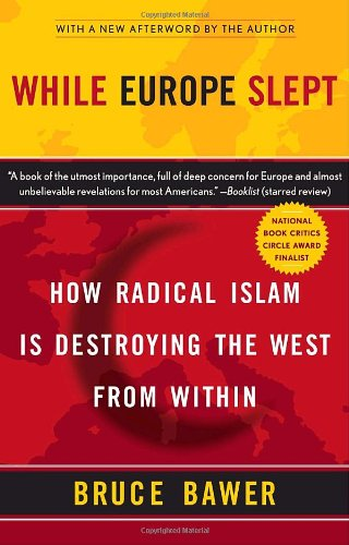 While Europe Slept: How Radical Islam is Destroying the West from Within: Bruce Bawer: 9780767920056: Amazon.com: Books