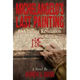 Michelangelo's Last Painting: Its Chilling Revelation ~ Andrew Boemi