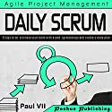 Daily Scrum: 21 Tips to Coordinate Your Team with Stand-Up Meetings and Create a Daily Plan Audiobook by Paul VII Narrated by Randal Schaffer