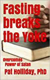 Fasting breaks the Yoke (Overcomes the Power Satan)