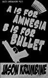 img - for A is for Amnesia, B is for Bullet (Alex Cheradon #1.2) (Volume 2) book / textbook / text book
