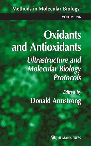 Oxidants And Antioxidants: Ultrastructure And Molecular Biology Protocols (Methods In Molecular Biology)