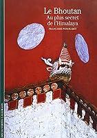 Le Bhoutan: Au plus secret de l'Himalaya