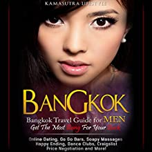 Bangkok: Bangkok Travel Guide for Men - Get the Most Bang for Your Buck Audiobook by  Kamasutra Lifestyle,  Bangkok Travel Guides Narrated by Tom Kollins