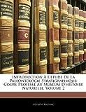 echange, troc Adolphe Archiac - Introduction L'Etude de La Paleontologie Stratigraphique: Cours Profess Au Musum D'Histoire Naturelle, Volume 2