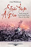 Strike Them a Blow: Battle along the North Anna River, May 21-25, 1864 (Emerging Civil War)