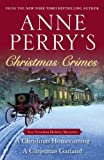 Anne Perry Anne Perry's Christmas Crimes: Two Victorian Holiday Mysteries: A Christmas Homecoming and a Christmas Garland