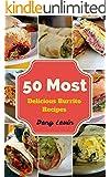 Burrito Cookbook : 50 Most Delicious of Burrito Recipes (Burrito Cookbook, Burrito Cookbooks,  Burrito Recipe, Burrito Recipes, Burrito Maker, Burrito Book, Burrito Books)