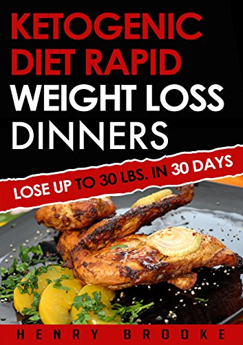 Ketogenic Diet: Rapid Weight Loss Dinners Volume 1: Lose Up To 30 Lbs. In 30 Days (ketogenic diet for weight loss, diabetes, diabetes diet, paleo, paleo ... low carb diet, weight loss, ketogenic diet) by Henry Brooke