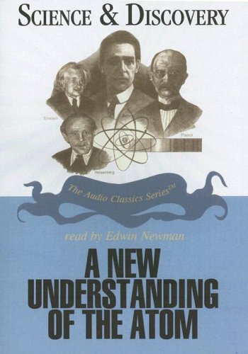 A New Understanding of the Atom (Audio Classics: Science & Discovery)
