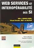 echange, troc Stéphane Goudeau, Valérie Monfort - Web services et interopérabilité des SI : WS-I, WSAD/J2EE, Visual Studio.Net et BizTalk
