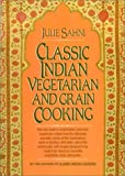 Classic Indian Vegetarian and Grain Cooking (0688049958) by Julie Sahni