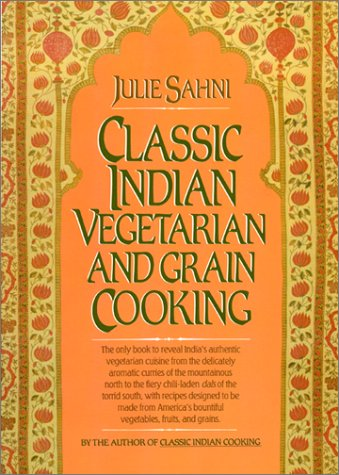 Classic Indian Vegetarian and Grain Cooking by Julie Sahni