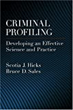 Criminal Profiling: Developing an Effective Science And Practice (Law and Public Policy: Psychology and the Social Sciences)