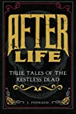 After Life: True Tales of the Restless Dead