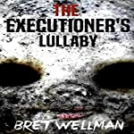 The Executioner's Lullaby | Bret Wellman