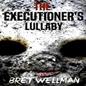 The Executioner's Lullaby | [Bret Wellman]