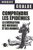 echange, troc Norbert Gualde - Comprendre les épidémies : La coévolution des microbes et des hommes