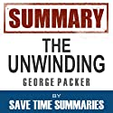 Summary: The Unwinding, George Packer Audiobook by  Save Time Summaries Narrated by Michael Sears