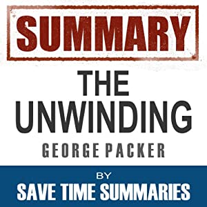 Summary: The Unwinding, George Packer | [Save Time Summaries]