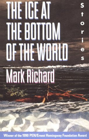 The Ice at the Bottom of the World: Stories, Mark Richard