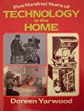 Five Hundred Years of Technology in the Home (0713435062) by Yarwood, Doreen