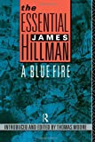 The Essential James Hillman: A Blue Fire (0415053021) by James Hillman