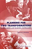 img - for Planning for Two Transformations in Education and Learning Technology: Report of a Workshop book / textbook / text book