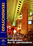 Kathedralen des 21 - Jahrhunderts - Erlebniswelten im Zeitalter der Eventkultur - Horst W. Opaschowski