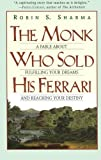 The Monk Who Sold His Ferrari: A Fable About Fulfilling Your Dreams & Reaching Your Destiny (0062515675) by Sharma, Robin