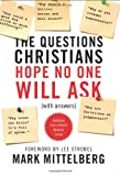 The Questions Christians Hope No One Will Ask: (With Answers) (1414315910) by Mittelberg, Mark