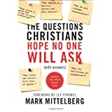 The Questions Christians Hope No One Will Ask: (With Answers) ~ Mark Mittelberg
