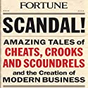 Scandal!: Amazing Tales of Scandals that Shocked the World and Shaped Modern Business Audiobook by  The Editors of Fortune Magazine Narrated by Dennis Holland
