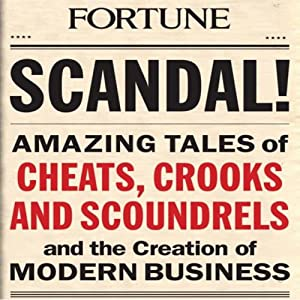 Scandal!: Amazing Tales of Scandals that Shocked the World and Shaped Modern Business | [The Editors of Fortune Magazine]