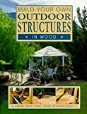 Build Your Own Outdoor Structures in Wood