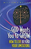 God Wants You to Grow!: How to Live Beyond Your Limitations