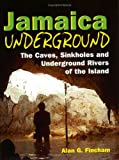 img - for Jamaica Underground: The Caves, Sinkholes and Underground Rivers of the Island book / textbook / text book