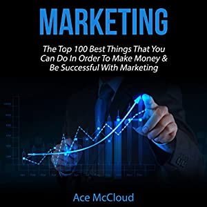 Marketing: The Top 100 Best Things That You Can Do in Order to Make Money & Be Successful with Marketing Audiobook