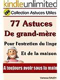 77 Astuces de grand m�re pour l'entretien du linge et de la maison (Collection Astuces Utiles t. 1)
