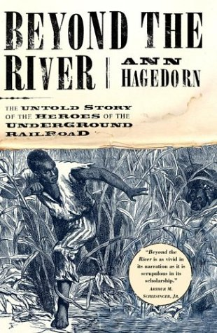 Beyond the River: The Untold Story of the Heroes of the Underground Railroad, Ann Hagedorn